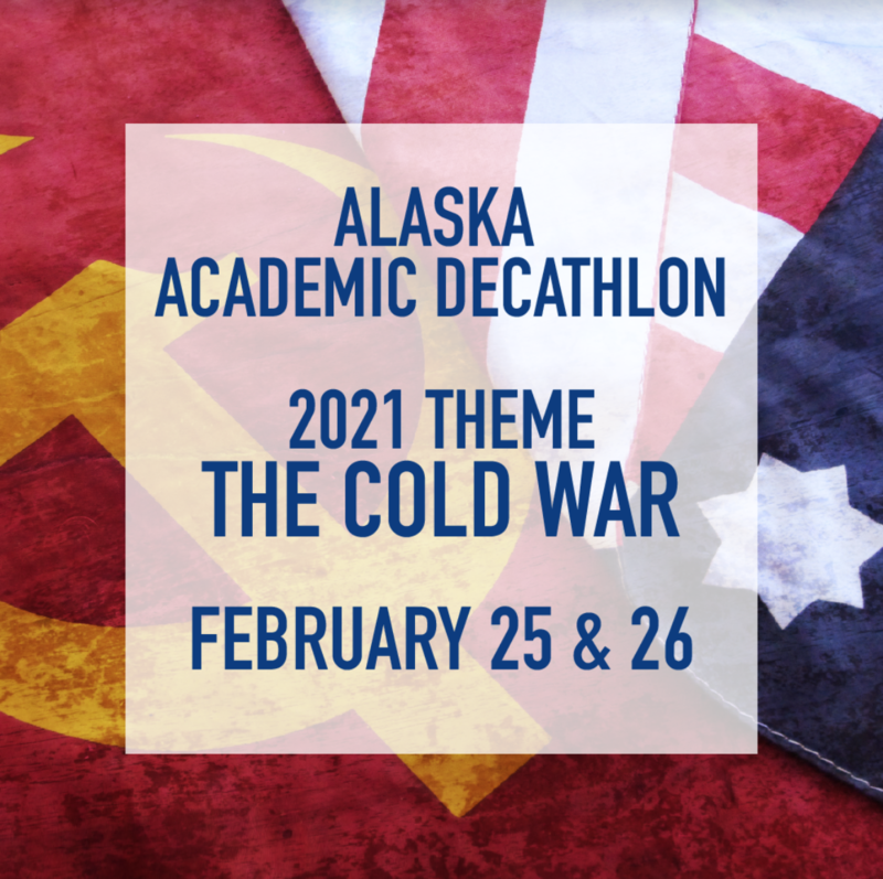 Alaska Academic Decathlon, 2021 Theme: The Cold War, Februaru 25 & 26